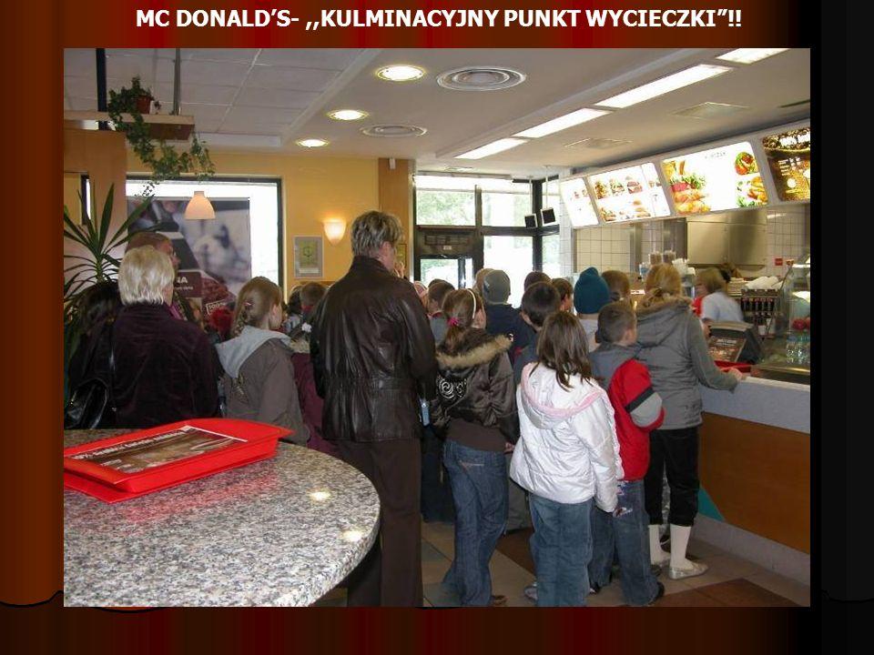 MC DONALD'S- ,,KULMINACYJNY PUNKT WYCIECZKI !!