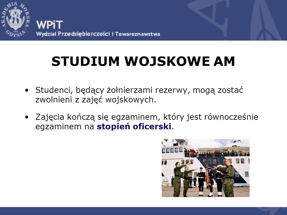 STUDIUM WOJSKOWE AM Studenci, będący żołnierzami rezerwy, mogą zostać zwolnieni z zajęć wojskowych.