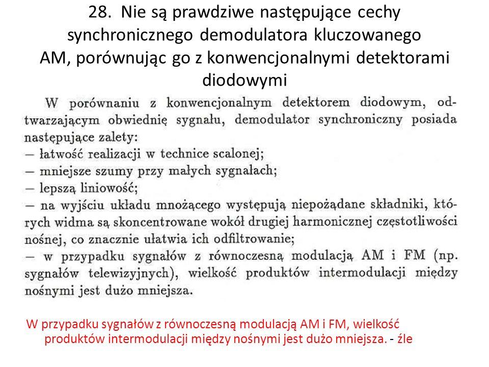 28. Nie są prawdziwe następujące cechy synchronicznego demodulatora kluczowanego AM, porównując go z konwencjonalnymi detektorami diodowymi
