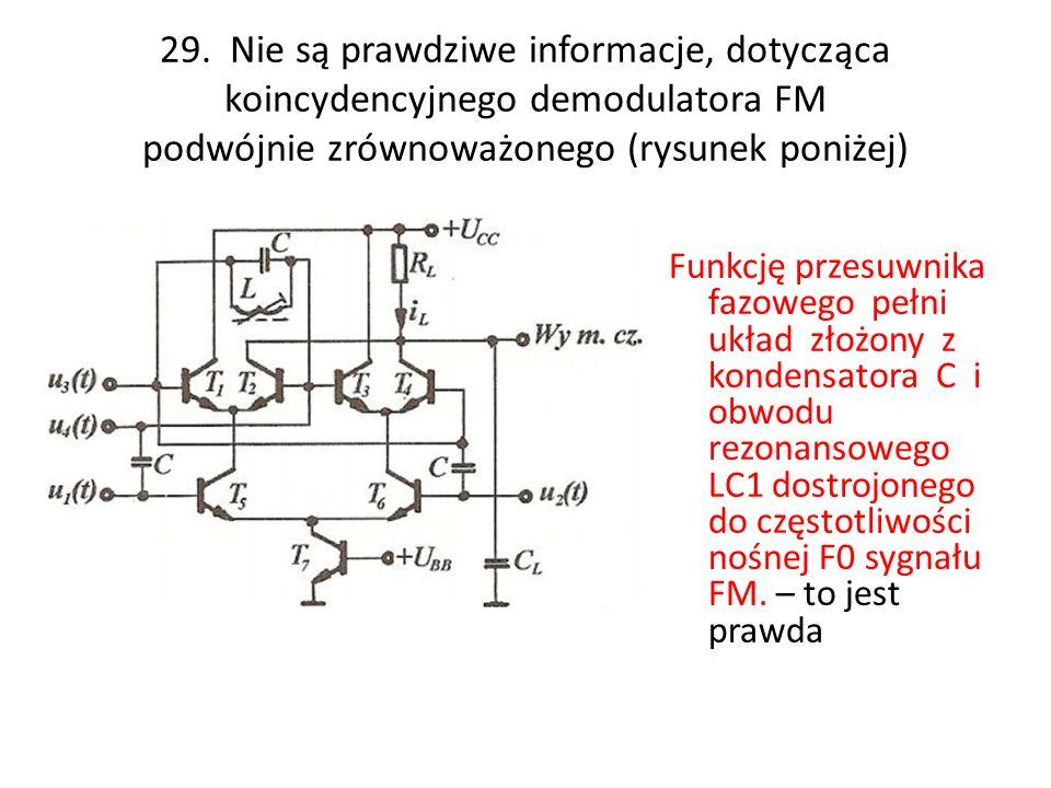 29. Nie są prawdziwe informacje, dotycząca koincydencyjnego demodulatora FM podwójnie zrównoważonego (rysunek poniżej)