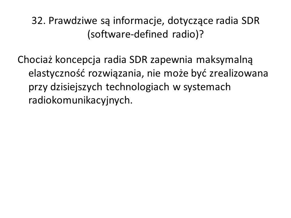 32. Prawdziwe są informacje, dotyczące radia SDR (software-defined radio)