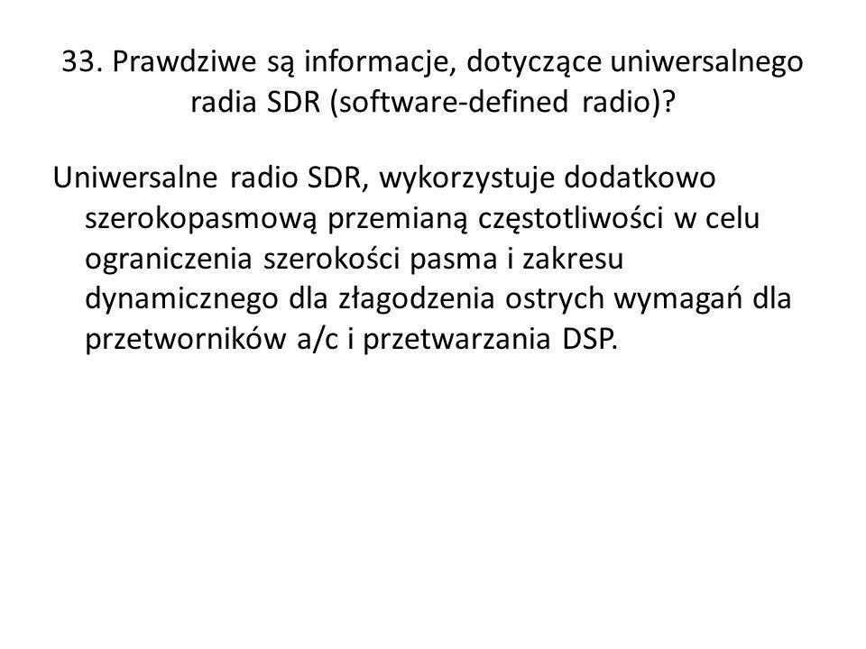 33. Prawdziwe są informacje, dotyczące uniwersalnego radia SDR (software-defined radio)