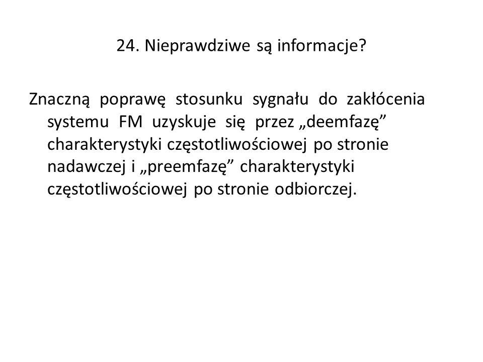 24. Nieprawdziwe są informacje