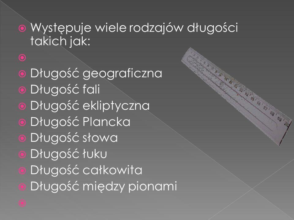 Występuje wiele rodzajów długości takich jak: