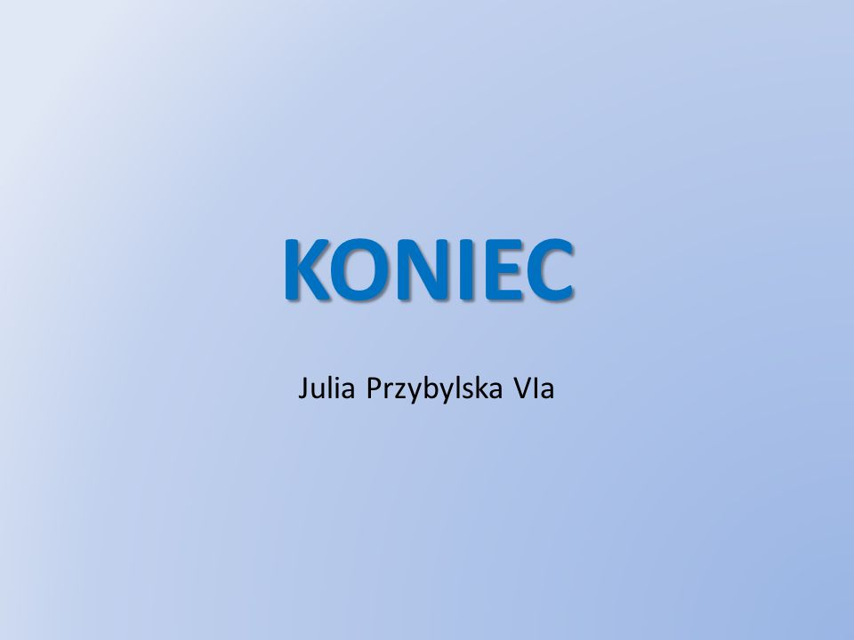 KONIEC Julia Przybylska VIa