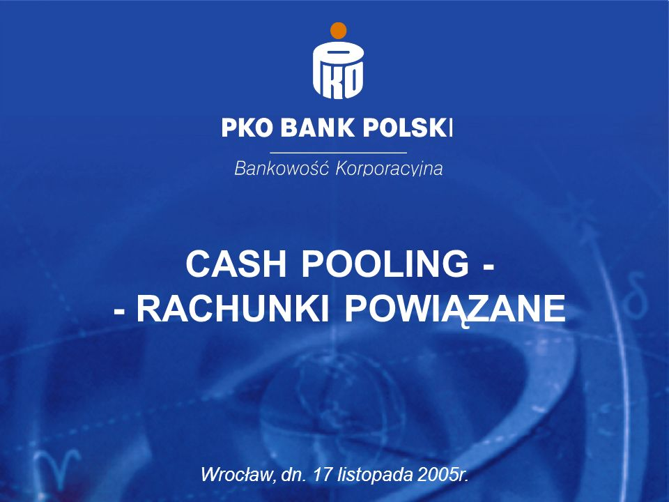 CASH POOLING - - RACHUNKI POWIĄZANE