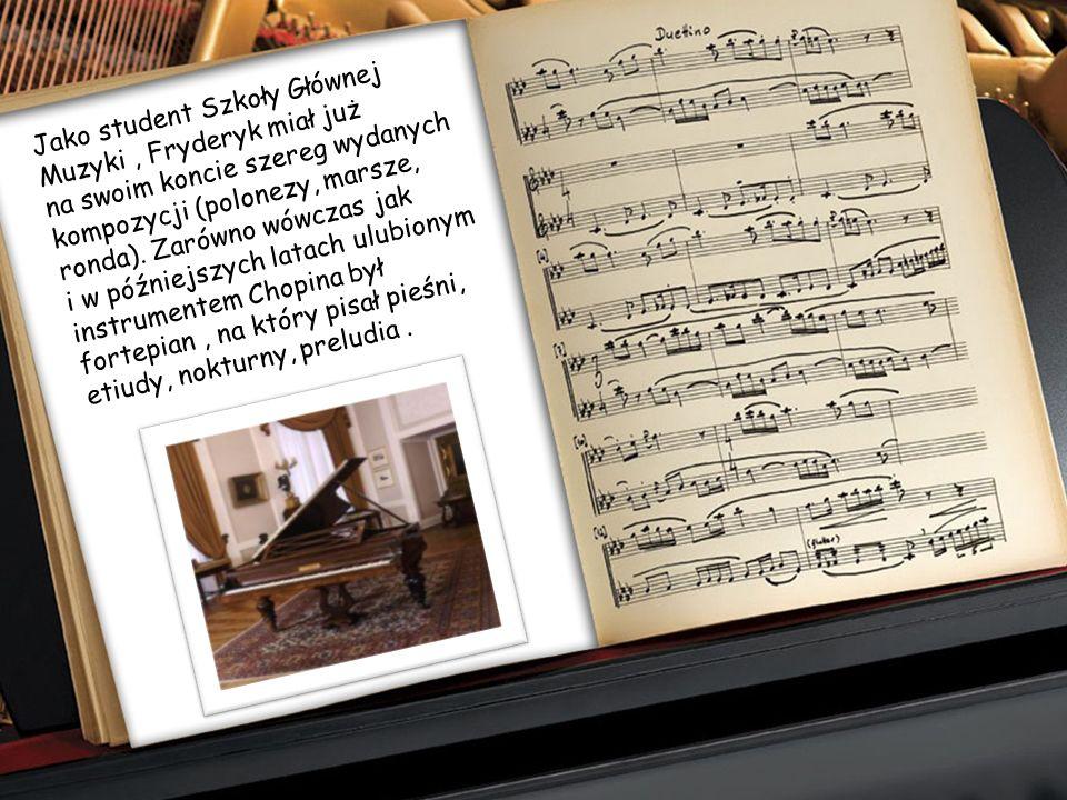 Jako student Szkoły Głównej Muzyki , Fryderyk miał już na swoim koncie szereg wydanych kompozycji (polonezy, marsze, ronda).