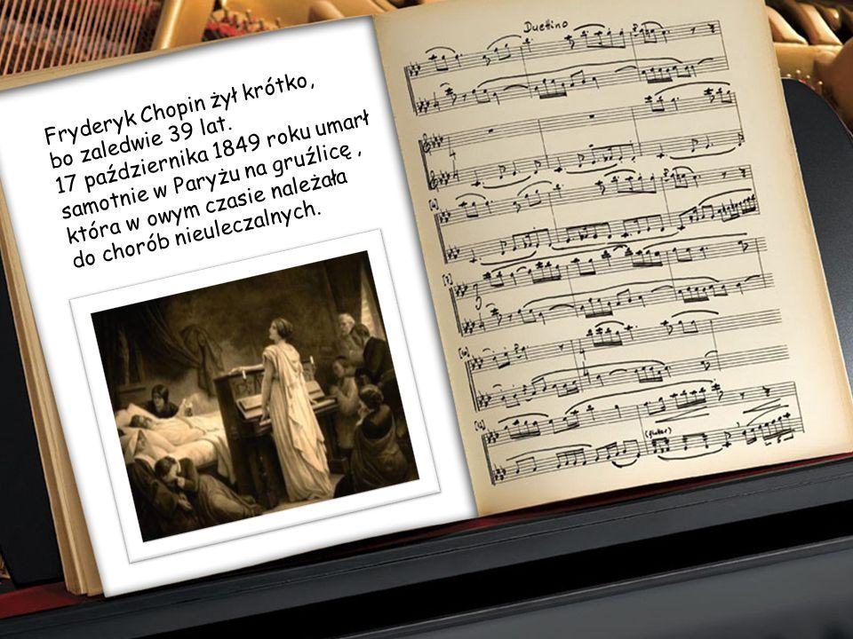 Fryderyk Chopin żył krótko, bo zaledwie 39 lat