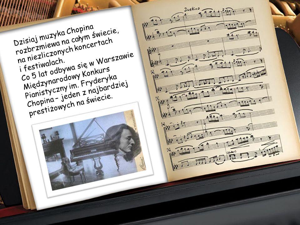 Dzisiaj muzyka Chopina rozbrzmiewa na całym świecie, na niezliczonych koncertach i festiwalach.