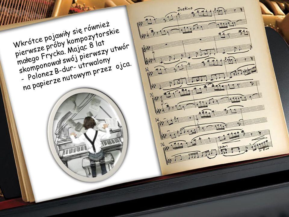 Wkrótce pojawiły się również pierwsze próby kompozytorskie małego Frycka.