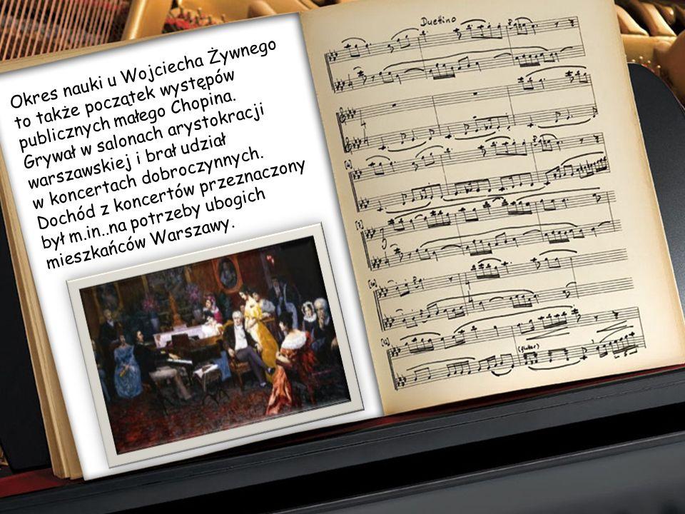 Okres nauki u Wojciecha Żywnego to także początek występów publicznych małego Chopina. Grywał w salonach arystokracji warszawskiej i brał udział