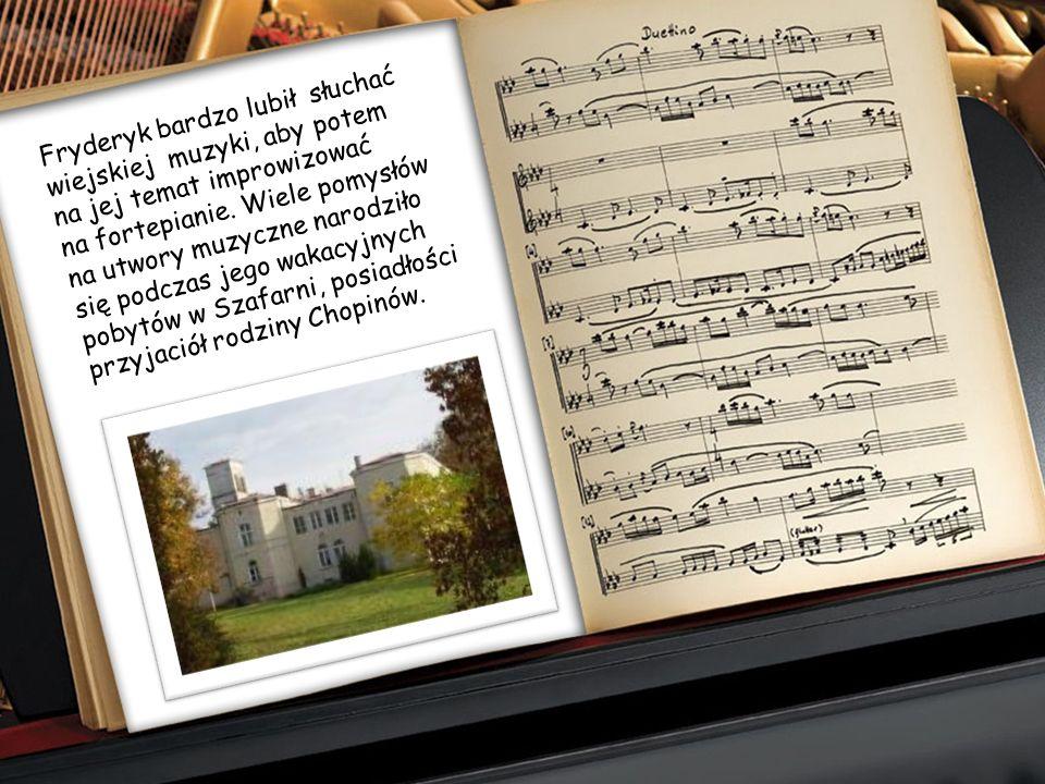 Fryderyk bardzo lubił słuchać wiejskiej muzyki, aby potem na jej temat improwizować na fortepianie.