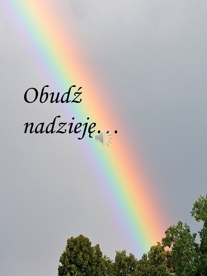 Obudź nadzieję… Obudź nadzieję…