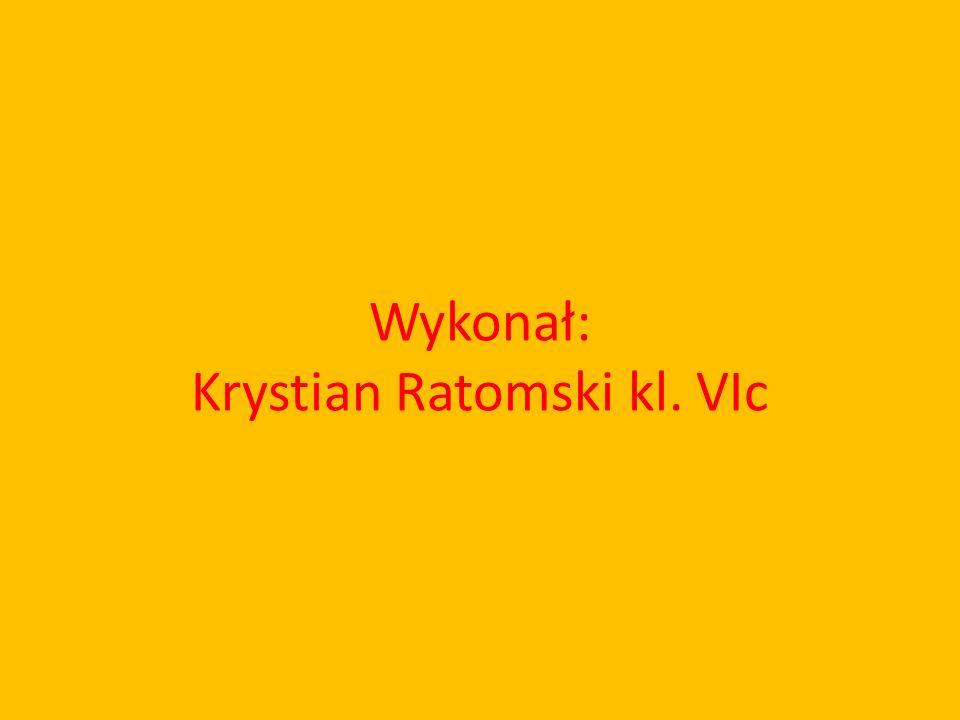 Wykonał: Krystian Ratomski kl. VIc