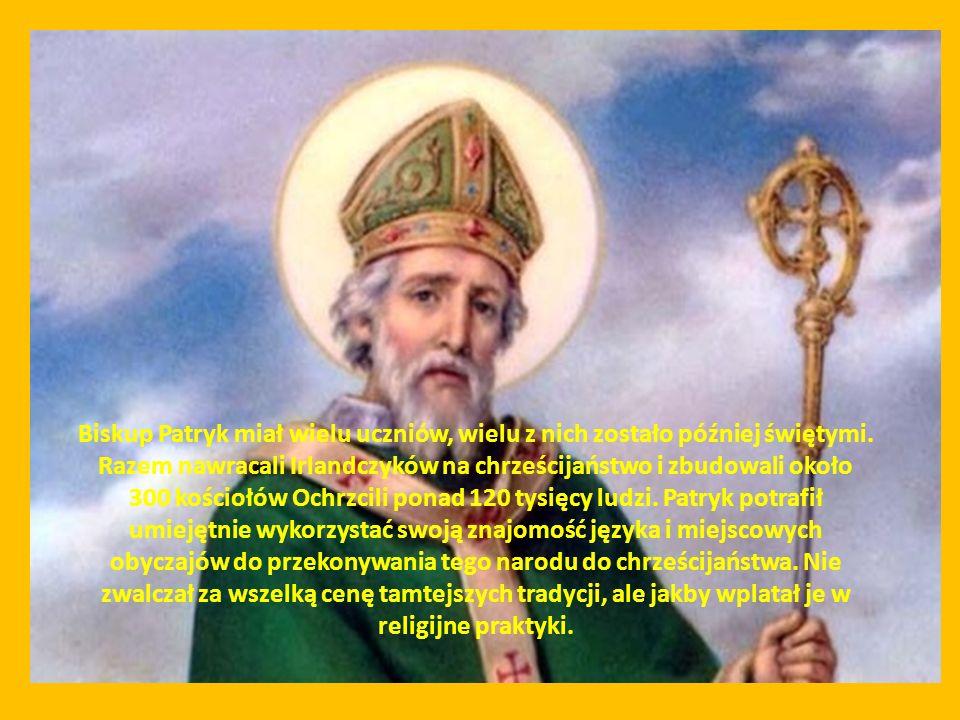 Biskup Patryk miał wielu uczniów, wielu z nich zostało później świętymi.