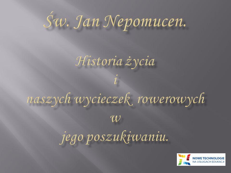 Św. Jan Nepomucen. Historia życia i naszych wycieczek rowerowych w jego poszukiwaniu.