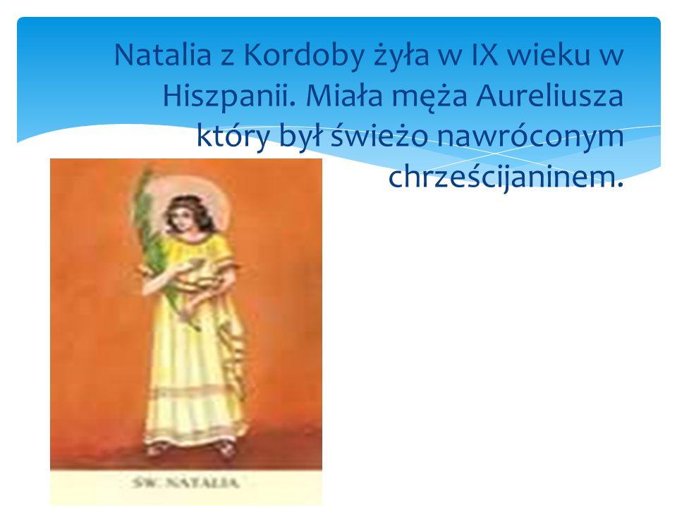 Natalia z Kordoby żyła w IX wieku w Hiszpanii