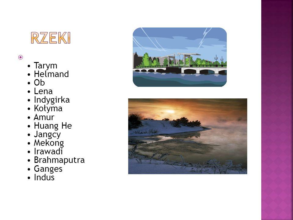 Rzeki • Tarym • Helmand • Ob • Lena • Indygirka • Kołyma • Amur • Huang He • Jangcy • Mekong • Irawadi • Brahmaputra • Ganges • Indus.