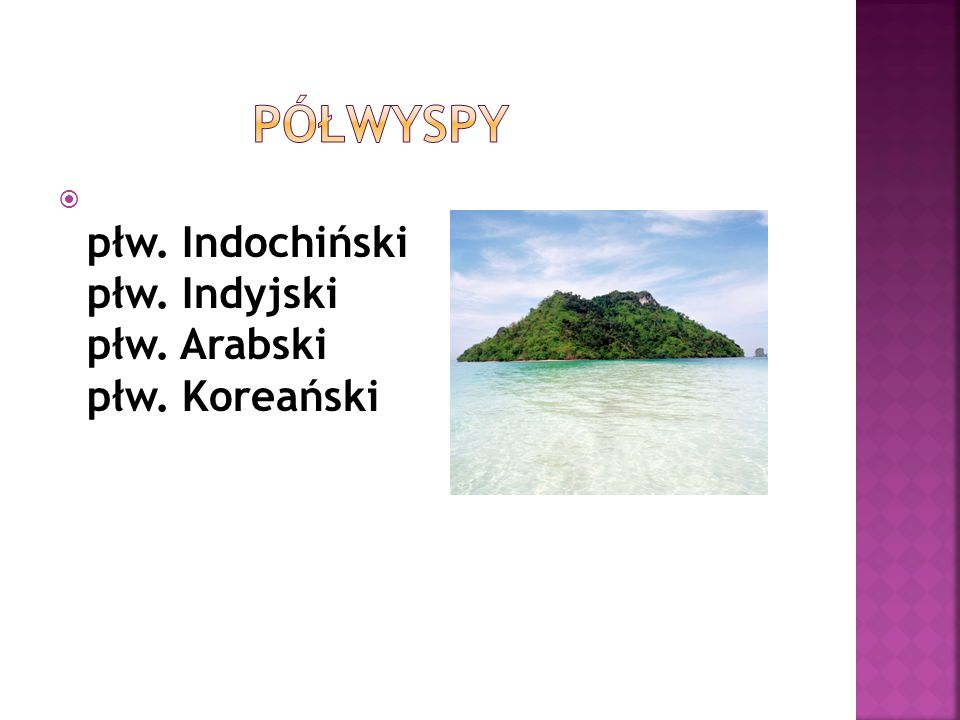 półwyspy płw. Indochiński płw. Indyjski płw. Arabski płw. Koreański