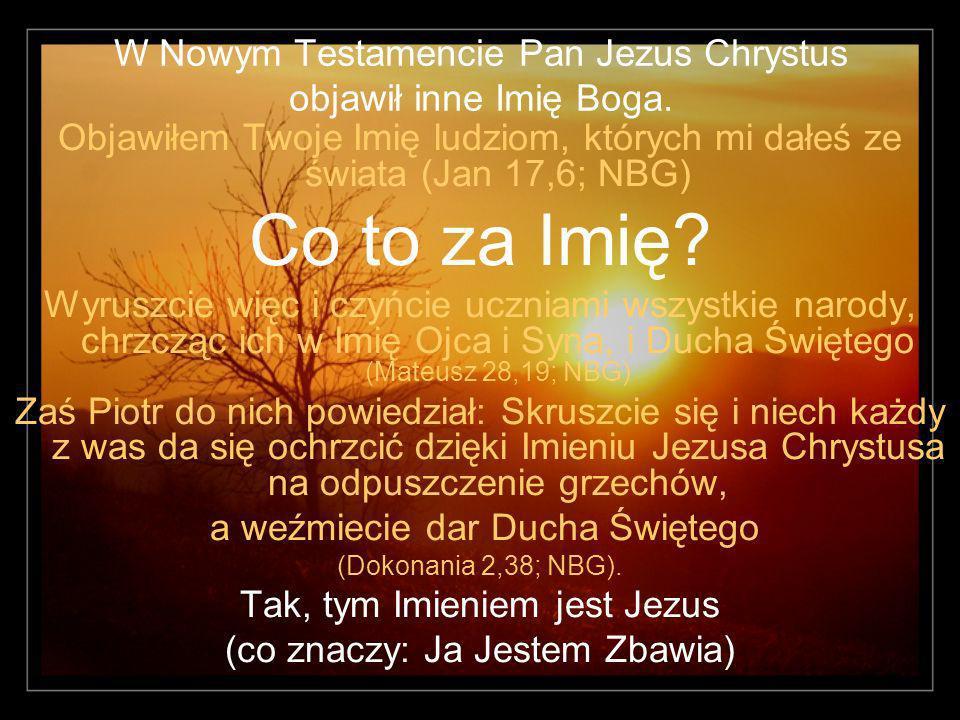 W Nowym Testamencie Pan Jezus Chrystus objawił inne Imię Boga.
