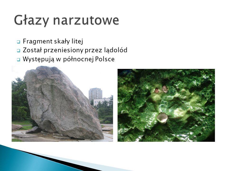 Głazy narzutowe Fragment skały litej Został przeniesiony przez lądolód