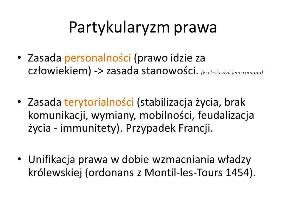 Partykularyzm prawaZasada personalności (prawo idzie za człowiekiem) -> zasada stanowości. (Ecclesia vivit lege romana)