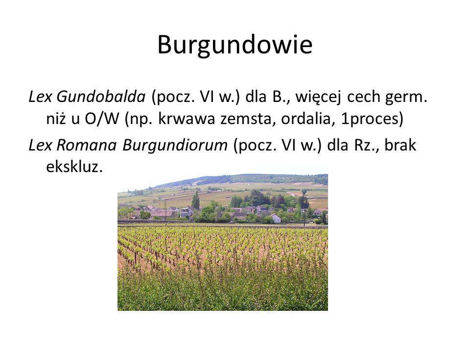 BurgundowieLex Gundobalda (pocz. VI w.) dla B., więcej cech germ. niż u O/W (np. krwawa zemsta, ordalia, 1proces)