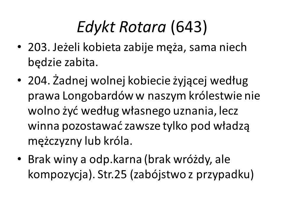 Edykt Rotara (643) 203. Jeżeli kobieta zabije męża, sama niech będzie zabita.