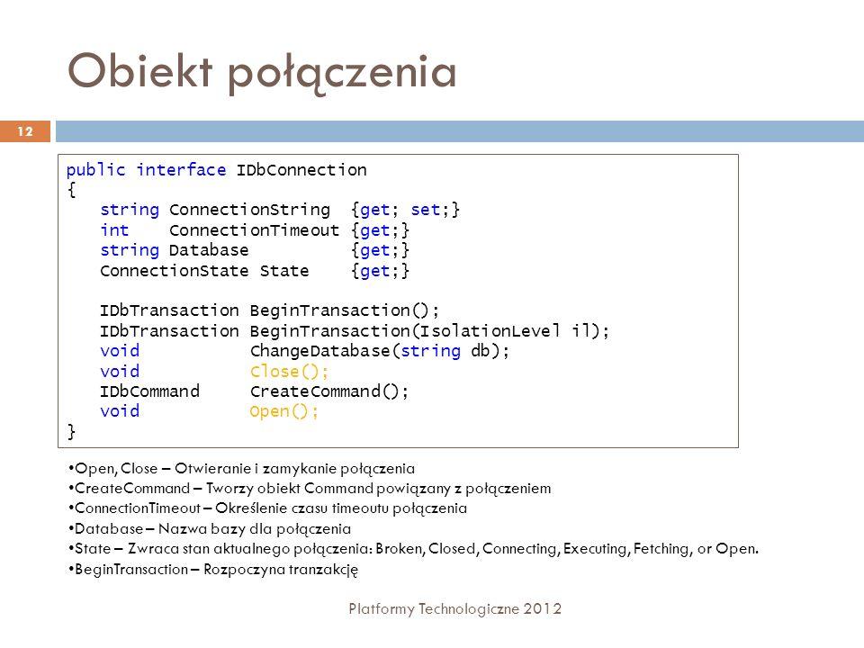 Obiekt połączenia public interface IDbConnection {