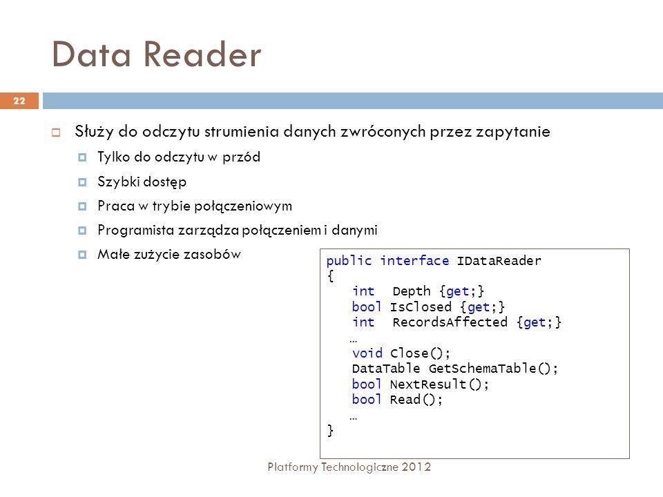 Data Reader Służy do odczytu strumienia danych zwróconych przez zapytanie. Tylko do odczytu w przód.