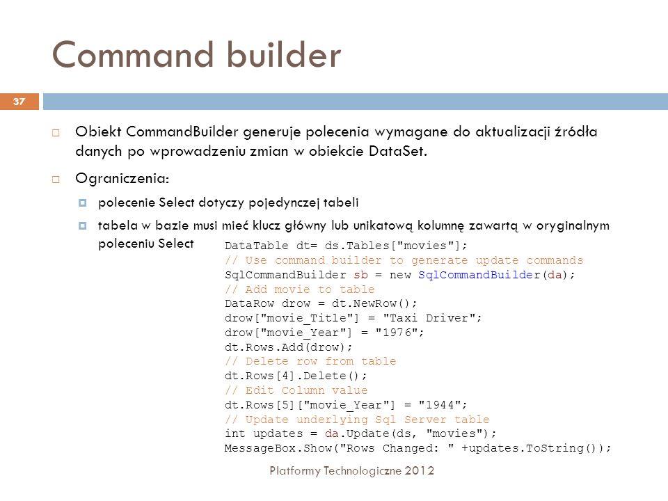 Command builder Obiekt CommandBuilder generuje polecenia wymagane do aktualizacji źródła danych po wprowadzeniu zmian w obiekcie DataSet.