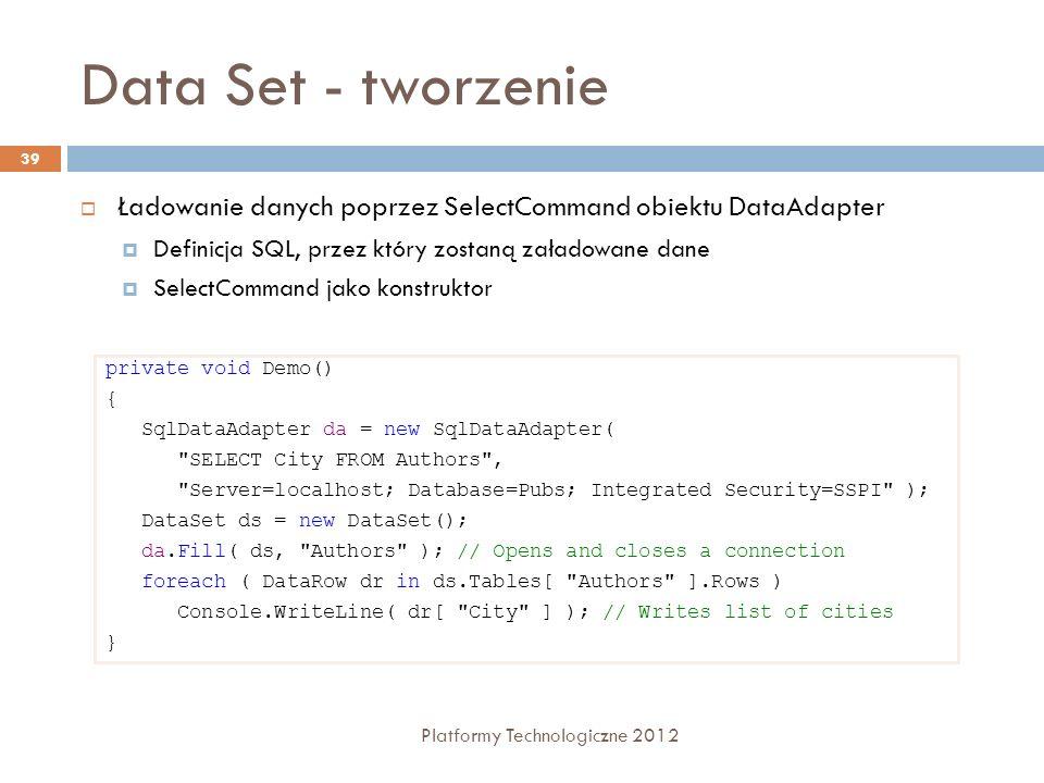 Data Set - tworzenie Ładowanie danych poprzez SelectCommand obiektu DataAdapter. Definicja SQL, przez który zostaną załadowane dane.