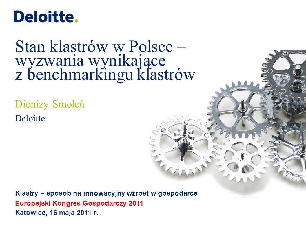 Stan klastrów w Polsce – wyzwania wynikające z benchmarkingu klastrów Dionizy Smoleń Deloitte