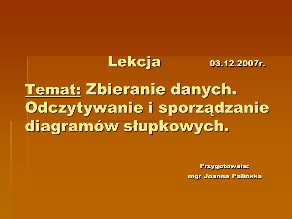 Lekcja 03. 12. 2007r. Temat: Zbieranie danych