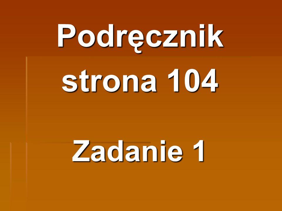 Podręcznik strona 104 Zadanie 1