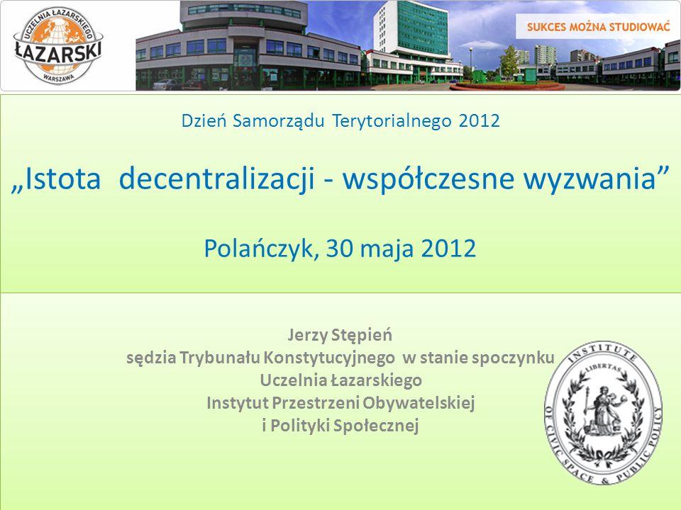 """Dzień Samorządu Terytorialnego 2012 """"Istota decentralizacji - współczesne wyzwania Polańczyk, 30 maja 2012"""