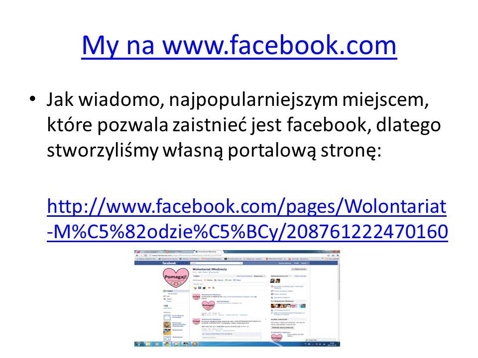 My na www.facebook.com Jak wiadomo, najpopularniejszym miejscem, które pozwala zaistnieć jest facebook, dlatego stworzyliśmy własną portalową stronę:
