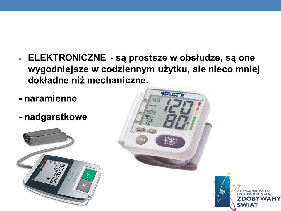ELEKTRONICZNE - są prostsze w obsłudze, są one wygodniejsze w codziennym użytku, ale nieco mniej dokładne niż mechaniczne.