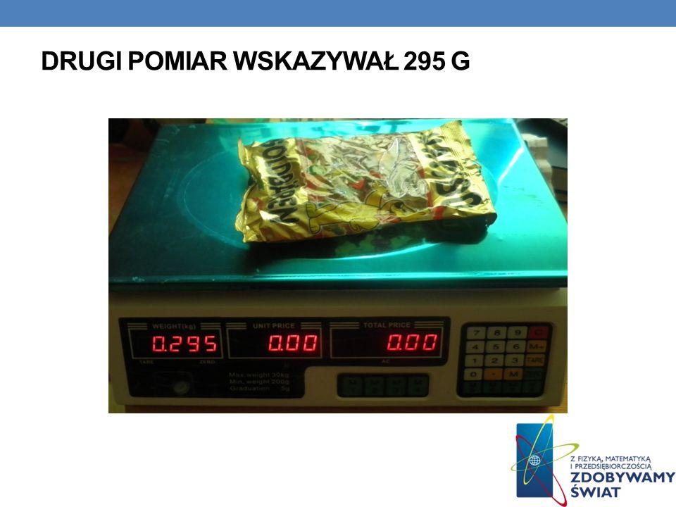 Drugi pomiar wskazywał 295 g