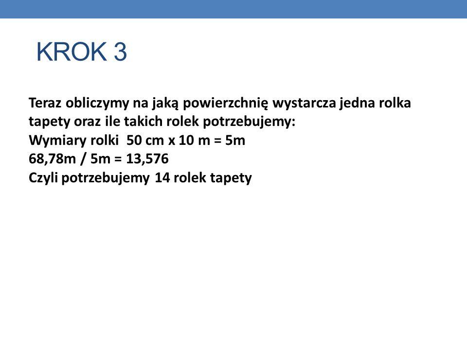 KROK 3 Teraz obliczymy na jaką powierzchnię wystarcza jedna rolka tapety oraz ile takich rolek potrzebujemy:
