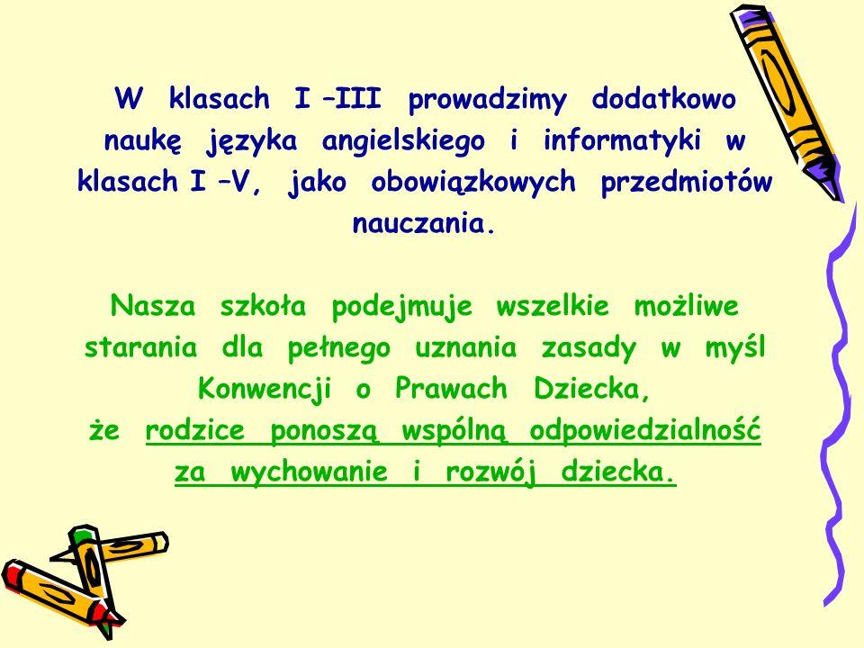W klasach I –III prowadzimy dodatkowo naukę języka angielskiego i informatyki w klasach I –V, jako obowiązkowych przedmiotów nauczania.