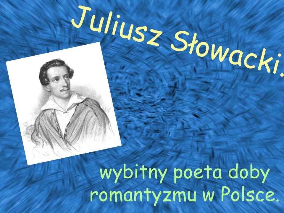 wybitny poeta doby romantyzmu w Polsce.