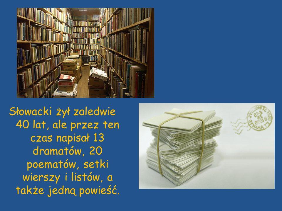 Słowacki żył zaledwie 40 lat, ale przez ten czas napisał 13 dramatów, 20 poematów, setki wierszy i listów, a także jedną powieść.