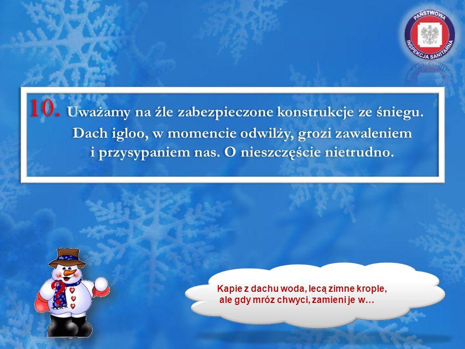 10. Uważamy na źle zabezpieczone konstrukcje ze śniegu.
