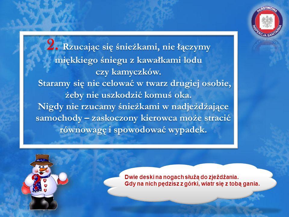 2. Rzucając się śnieżkami, nie łączymy miękkiego śniegu z kawałkami lodu