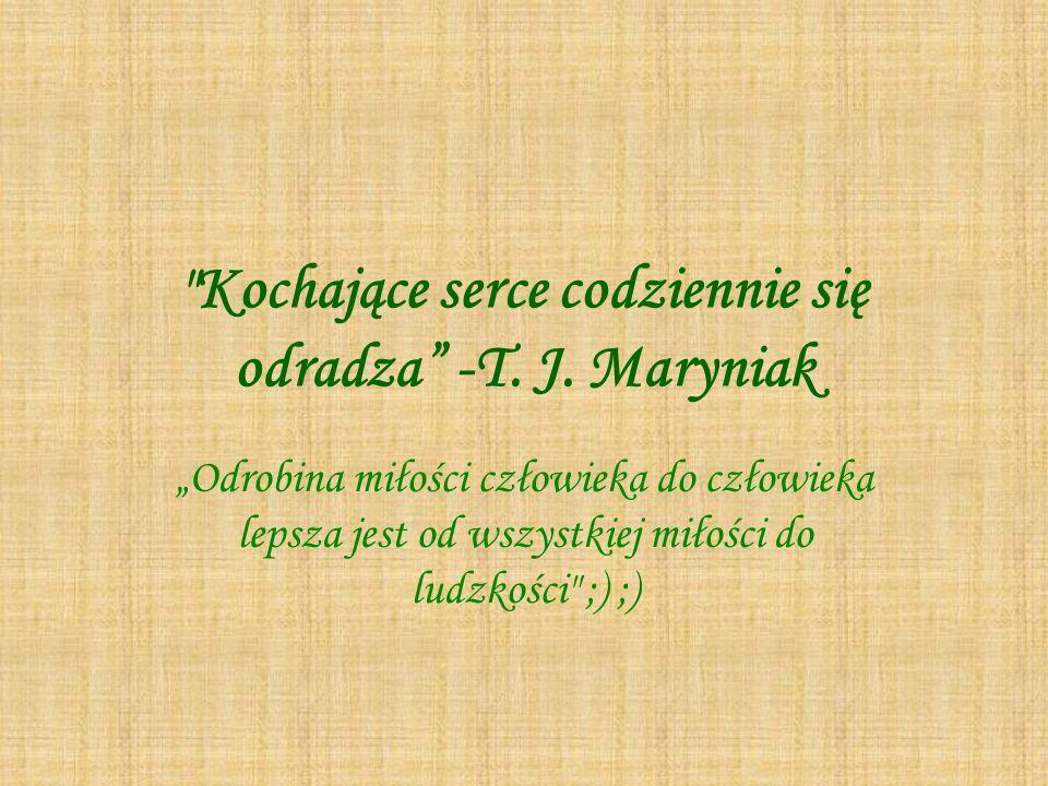 Kochające serce codziennie się odradza -T. J. Maryniak