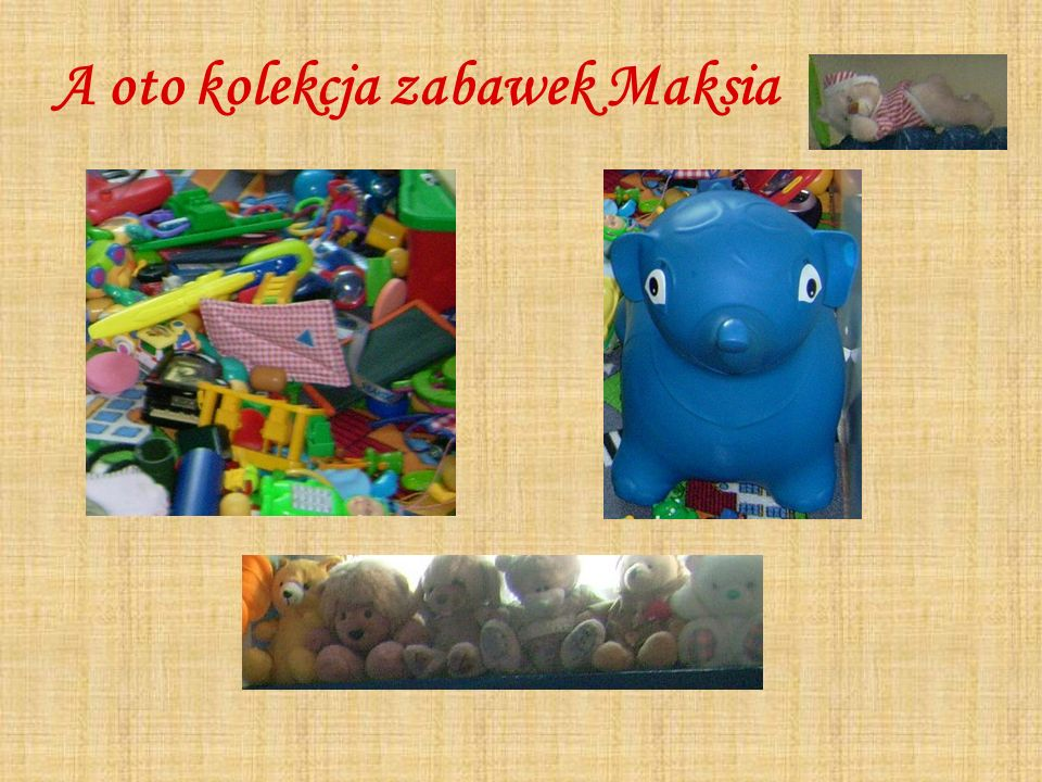 A oto kolekcja zabawek Maksia