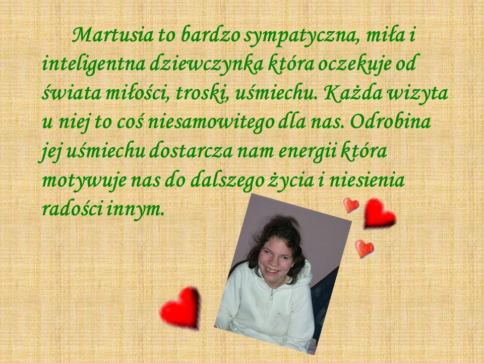 Martusia to bardzo sympatyczna, miła i inteligentna dziewczynka która oczekuje od świata miłości, troski, uśmiechu.