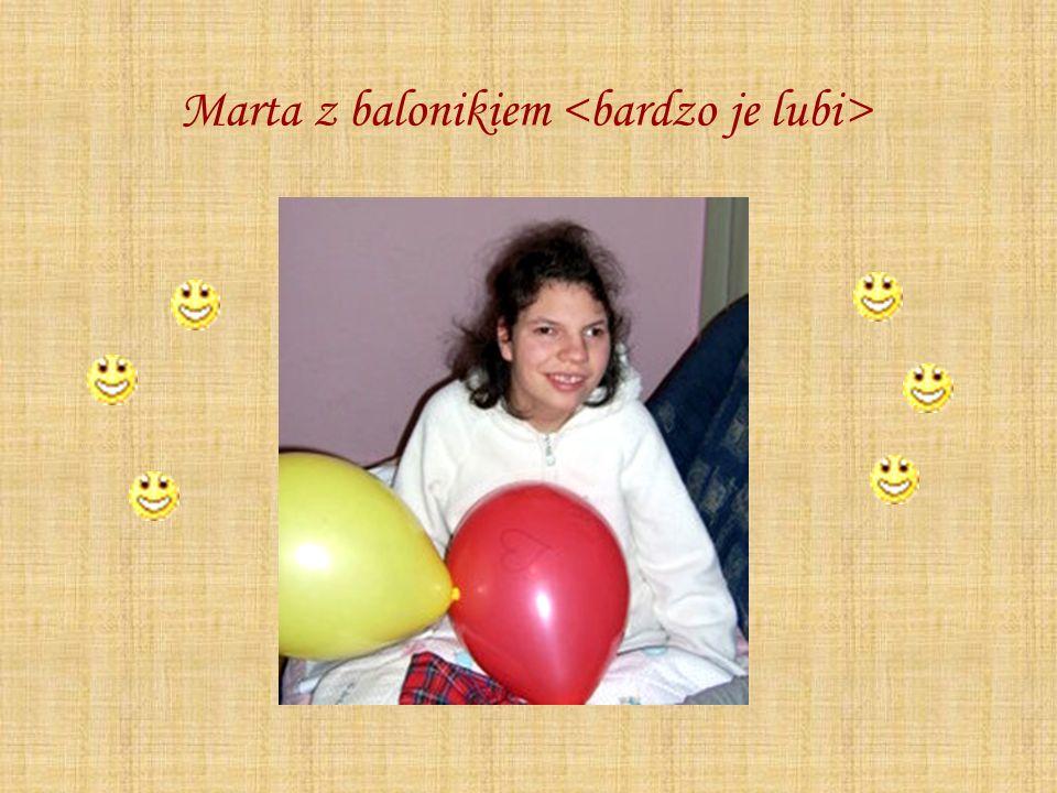 Marta z balonikiem <bardzo je lubi>