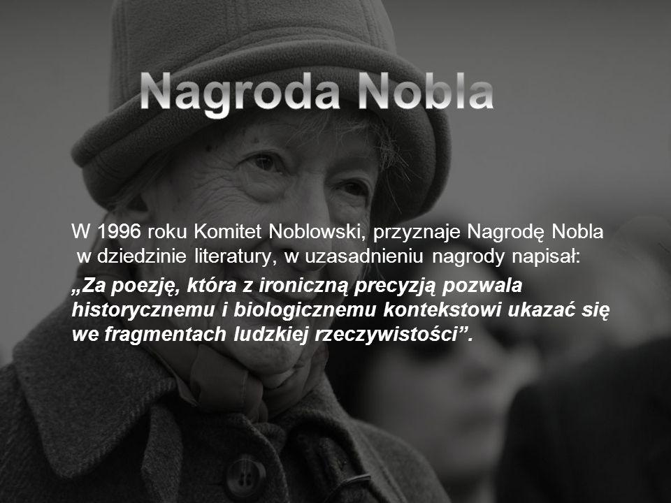 Nagroda Nobla W 1996 roku Komitet Noblowski, przyznaje Nagrodę Nobla w dziedzinie literatury, w uzasadnieniu nagrody napisał: